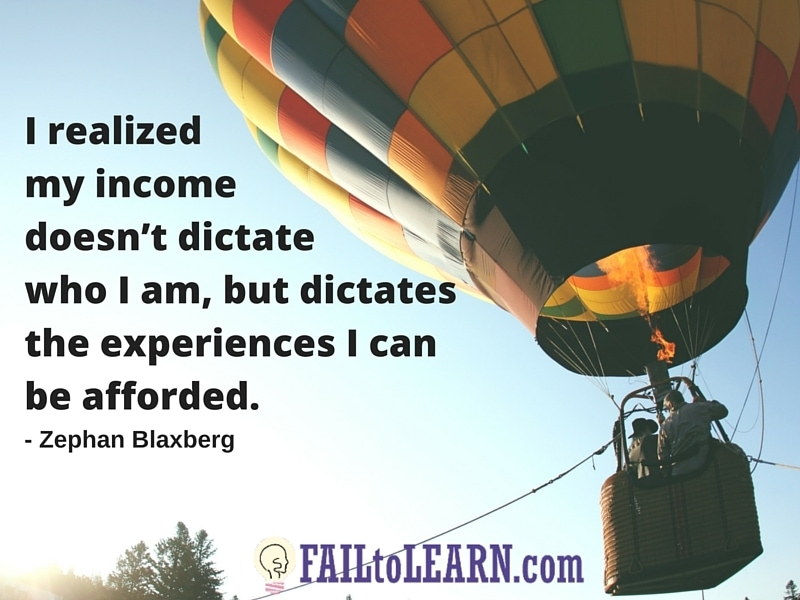 Zephan Blaxberg-I realized my income doesn't dictate who I am but dictates the experiences I can be afforded.