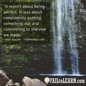 It wasn't about being perfect. It was about consistently putting something out and committing to the vow that we made. - Max! Rouzier