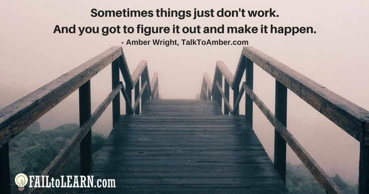 Amber Wright - Sometimes things just don't work. And you got to figure it out and make it happen.