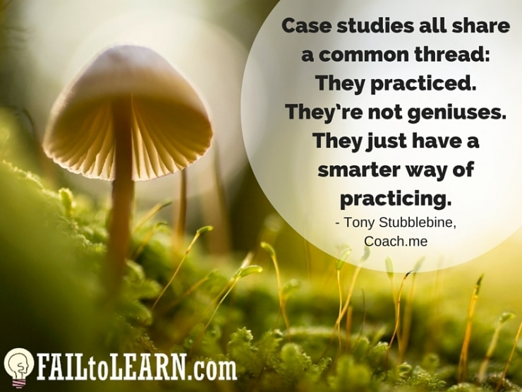 Tony Stubblebine-Case studies all share a common thread: They practiced. They're not geniuses. They just have a smarter way of practicing.