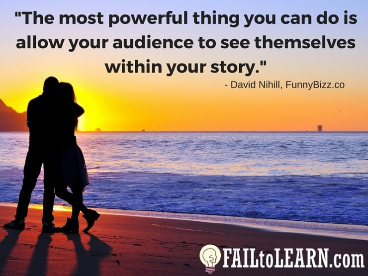 David Nihill-The most powerful thing you can do is allow your audience to see themselves within your story.