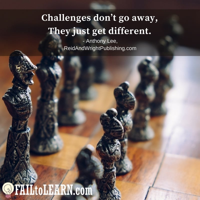 Challenges don't go away, they just get different. - Anthony Lee