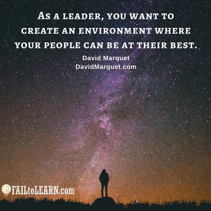 As a leader, you want to create an environment where your people can be at their best. - David Marquet