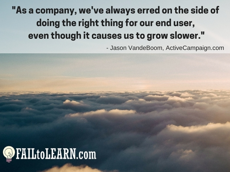 Jason VandeBoom-As a company, we've always erred on the side of doing the right thing for our end user, even though it causes us to grow slower.
