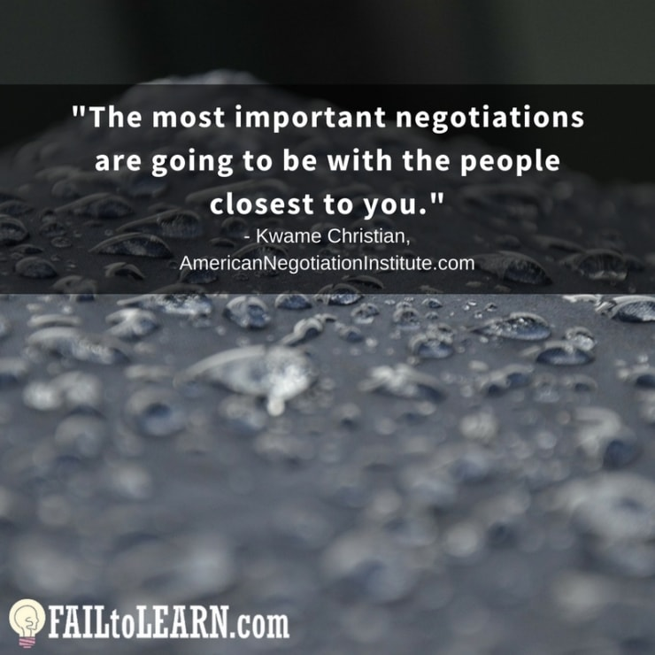 The most important negotiations are going to be with the people closest to you.-Kwame Christian