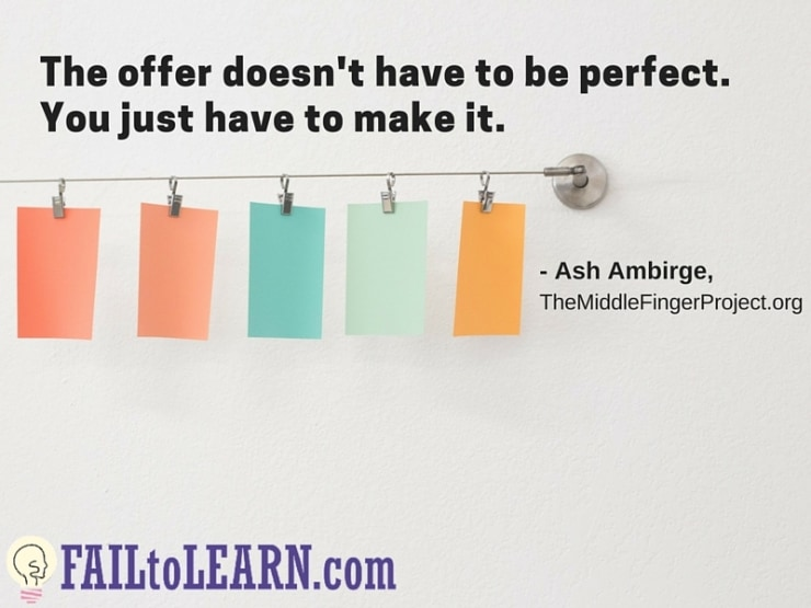Ash Ambirge - The offer doesn't have to be perfect. You just have to make it.