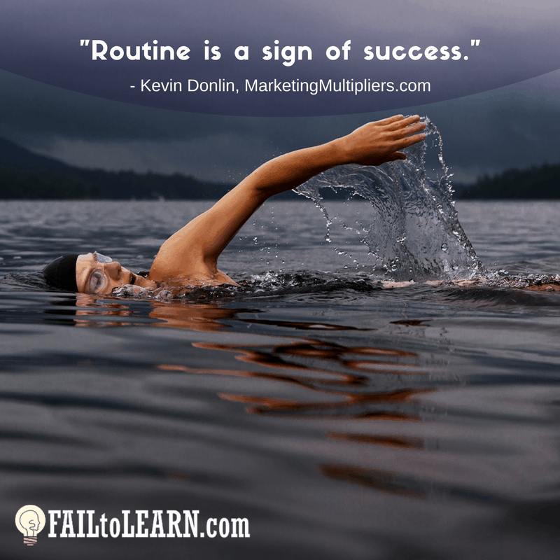 Routine is a sign of success. - Kevin Donlin