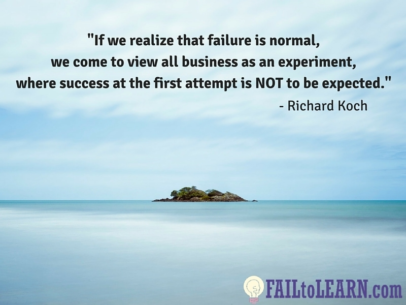 If we realize that failure is normal, we come to view all business as an experiment, where success at the first attempt is not to be expected.